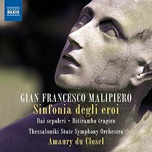 Malipiero:Sinf Degli Eroi [Amaury du Closel, Thessaloniki State Symphony Orchestra, Amaury du Closel] [NAXOS: 8572766] by NAXOS
