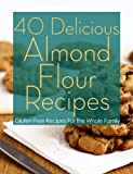 40 Delicious Almond Flour Recipes – Gluten Free Recipes For The Whole Family