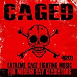 Caged - Extreme Cage Fighting Music For Modern Day Gladiators