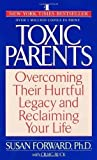 Toxic Parents; Overcoming Their Hurtful Legacy and Reclaiming Your Life by Susan Forward 2nd Revised edition (2002) Susan Forward