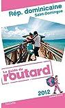 Guide du Routard Rép.dominicaine, Saint-Domingue 2012 par Guide du Routard