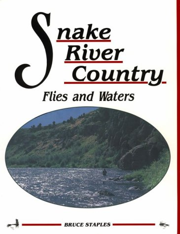 Snake River Country: Flies and Waters, Bruce Staples