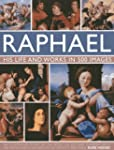 Raphael: His Life And Works in 500 Im...