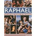 Raphael: His Life and Works in 500 Images: An Exploration of the Artist, His Life and Context, with 500 Images and a Gallery of His Most Celebrated Works