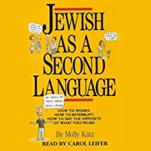 Jewish As a Second Language: How to Worry, How to Interrupt, How to Say the Opposite of What You Mean Audiobook by Molly Katz Narrated by Carol Leifer