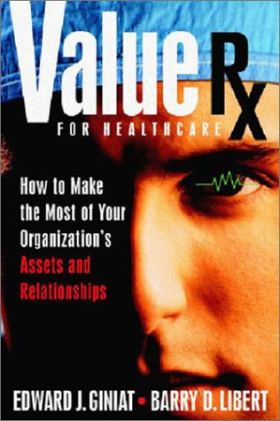 Value Rx: How to Make the Most of Your Organization's Assets and Relationships