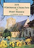 101 Medieval Churches of East Sussex: A Touring Guide
