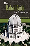 img - for The Baha'i Faith in America by William Garlington (2005-08-30) book / textbook / text book