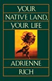By Adrienne Rich Your Native Land, Your Life