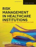 img - for Risk Management in Health Care Institutions: Limiting Liability and Enhancing Care, 3rd Edition book / textbook / text book
