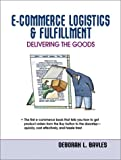 E-Commerce Logistics & Fulfillment: Delivering the Goods
