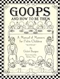 Goops and How to be Them : A Manual of Manners for Polite Children Inculcating Many Juvenile Virtues Both by Precept and Example
