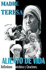Madre Teresa Aliento de Vida: Reflexiones,anécdotas y Oraciones. Edición en español