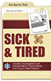 Sick and Tired: Empathy, Encouragement, and Practical Help for Those Suffering from Chronic Health Problems by Kimberly Rae