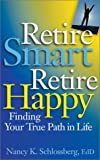 Retire Smart Retire Happy: Finding Your True Path in Life