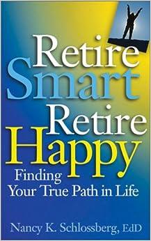 Retire Smart, Retire Happy: Finding Your True Path in Life