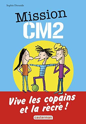 Mission CM2 (1) : Vive les copains et la récré ! : une aventure d'Antoine Lebic