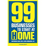 99 Businesses To Start At Home: Inspiring ideas for a new working lifeby Kim Benjamin