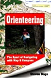 Steven Boga Orienteering: The Sport of Navigating with Map and Compass