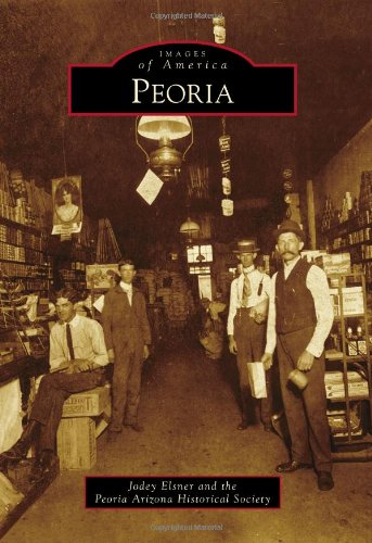 Peoria (Images of America) (Images of America (Arcadia Publishing))