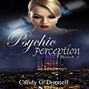 Psychic Perception: The Psychic Perception Series, Book 1 Audiobook by Candy O'Donnell Narrated by Lori Faiella