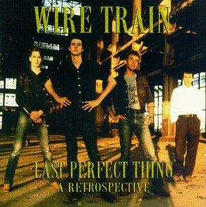 Wire Train - Last Perfect Thing: Retrospective - Zortam Music