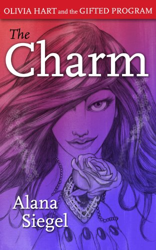 The Charm (Olivia Hart and the Gifted Program) by Alana Siegel