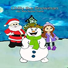 Chilly the Snowman (       UNABRIDGED) by Mary Reason Theriot Narrated by Scott Clem