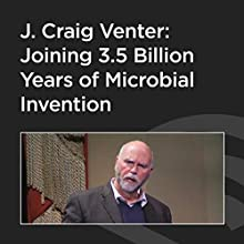 Joining 3.5 Billion Years of Microbial Invention  by J. Craig Venter Narrated by J. Craig Venter