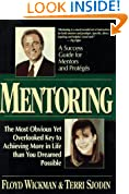 Mentoring: The Most Obvious Yet Overlooked Key to Achieving More in Life than You Ever Dreamed Possible