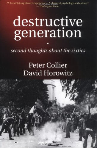 Destructive Generation : Second Thoughts About The Sixties, PETER COLLIER, DAVID HOROWITZ