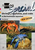 Aqualog Special: Shrimps, Crayfishes, and Crabs in the Freshwater Aquarium, New Revised Edition