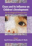 Chaos and Its Influence on Children's Development: An Ecological Perspective (Decade of Behavior)