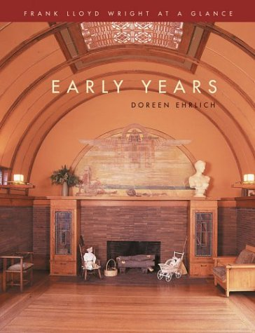 Frank Lloyd Wright at a Glance: Early Years: (Frank Lloyd Wright at a Glance), Ehrlich, Doreen