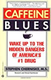 Caffeine Blues: Wake Up to the Hidden Dangers of Americas #1 Drug