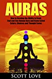 Auras: How to Develop the Ability to Read, Feel and See Human Aura and Know Astral Colors, Chakras and Thought Forms (Auras, Human Aura, Astral Colors, Thought Forms, Reads, Feel, See, Know, Chakras)