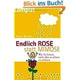 Endlich Rose statt Mimose: Wie Sie lernen, nicht alles so schwer zu nehmen