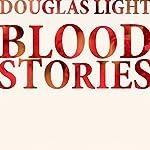 Blood Stories   Douglas Light