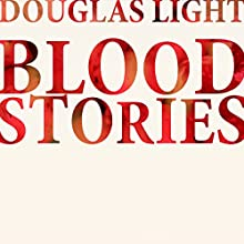 Blood Stories Audiobook by Douglas Light Narrated by Douglas Light