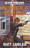 img - for The Robbery at Boulder Halt (Black Horse Western) book / textbook / text book