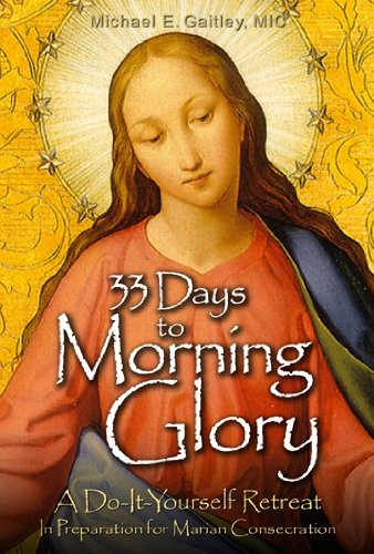 Pdf 33 days to morning glory a do it yourself retreat in pdf 33 days to morning glory a do it yourself retreat in preparation for marian consecration free books solutioingenieria Image collections
