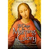33 Days to Morning Glory: A Do-It-Yourself Retreat In Preparation for Marian Consecration ~ Michael E. Gaitley
