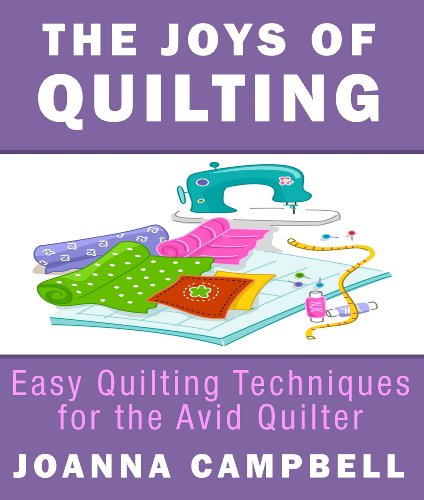Quilting for beginners : The Joys of Quilting - Easy Quilting Techniques for the Avid Quilter PDF