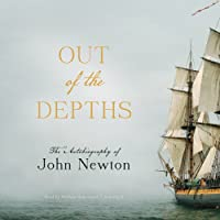 Out of the Depths: The Autobiography of John Newton (       UNABRIDGED) by John Newton Narrated by William Sutherland