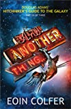 And Another Thing: Douglas Adam's Hitchiker's Guide To The Galaxy Part Six Of Three