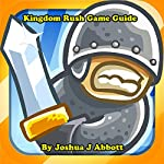Kingdom Rush Game Guide | Joshua J. Abbott