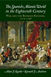The Spanish Atlantic World in the Eighteenth Century: War and the Bourbon Reforms, 1713-1796 (New Approaches to the Americas)