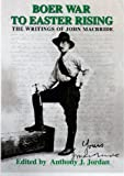 img - for BOER WAR TO EASTER RISING THE WRITINGS OF JOHN MACBRIDE BY ANTHONY J. JORDAN book / textbook / text book