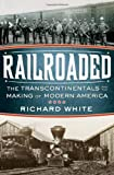 Railroaded: The Transcontinentals and the Making of Modern America (0393061264) by White, Richard