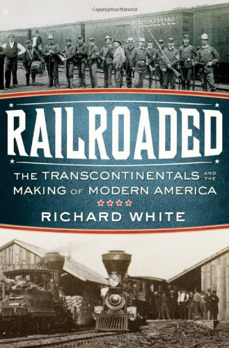 Railroaded: The Transcontinentals and the Making of...